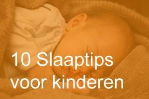10 Slaaptips voor kinderen - Toe te passen door de ouders!