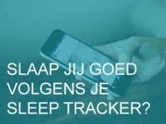 Slaap jij goed volgens je sleep tracker?